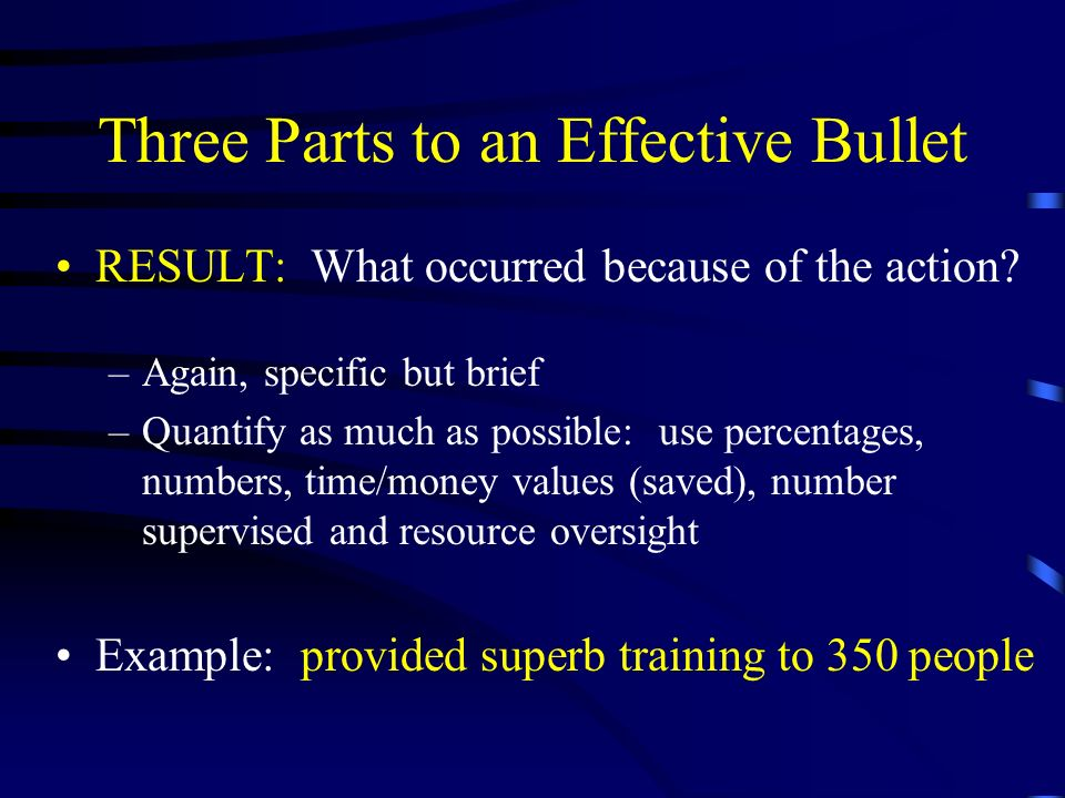 Three Parts to an Effective Bullet RESULT: What occurred because of the action.