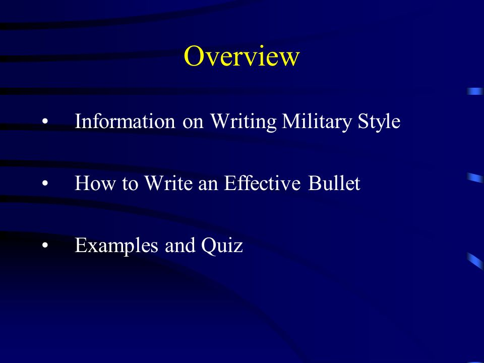Overview Information on Writing Military Style How to Write an Effective Bullet Examples and Quiz