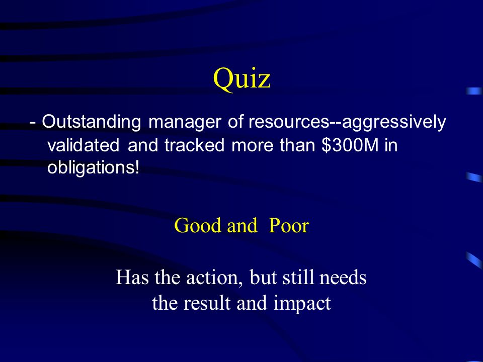 Quiz - Outstanding manager of resources--aggressively validated and tracked more than $300M in obligations.