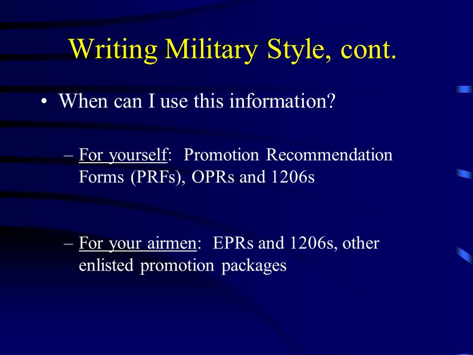 Writing Military Style, cont. When can I use this information.
