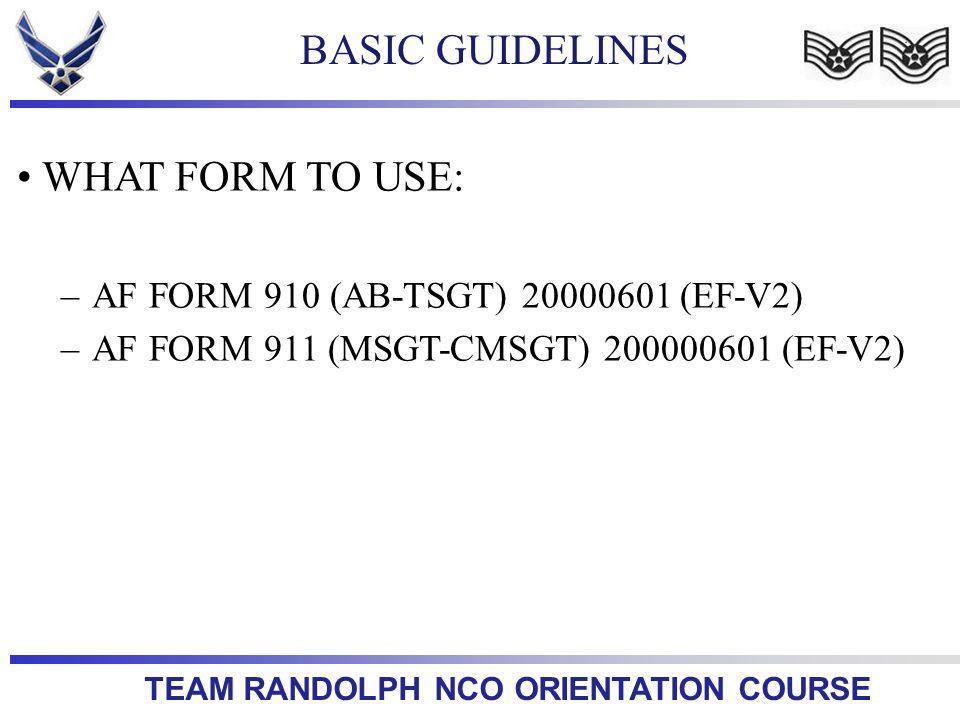 TEAM RANDOLPH NCO ORIENTATION COURSE BASIC GUIDELINES WHAT FORM TO USE: –AF FORM 910 (AB-TSGT) 20000601 (EF-V2) –AF FORM 911 (MSGT-CMSGT) 200000601 (E