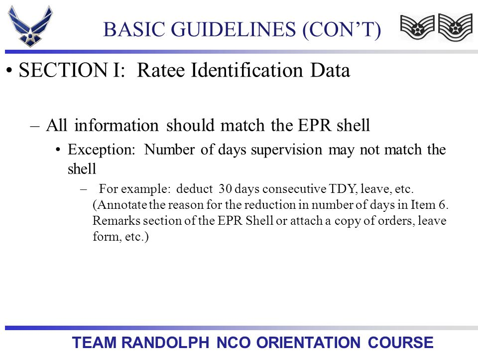 TEAM RANDOLPH NCO ORIENTATION COURSE BASIC GUIDELINES (CONT) SECTION I: Ratee Identification Data –All information should match the EPR shell Exceptio