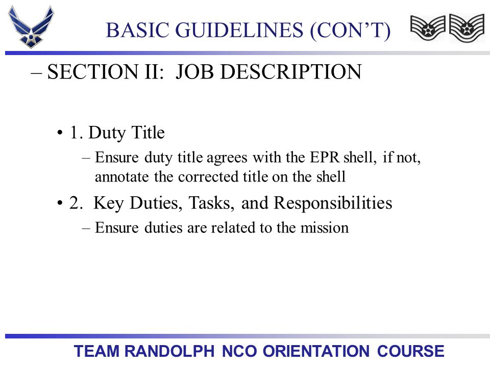 TEAM RANDOLPH NCO ORIENTATION COURSE –SECTION II: JOB DESCRIPTION 1. Duty Title –Ensure duty title agrees with the EPR shell, if not, annotate the cor