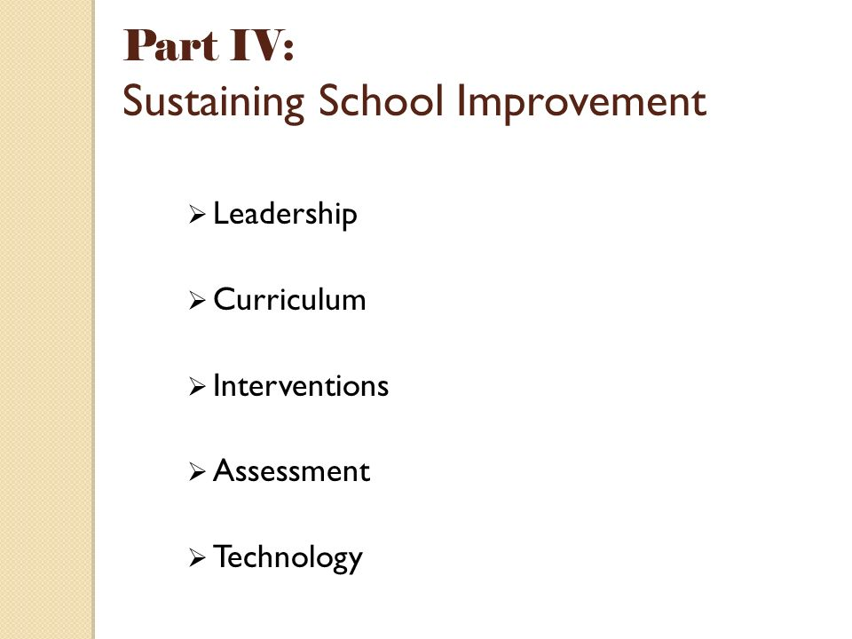Part IV: Sustaining School Improvement Leadership Curriculum Interventions Assessment Technology