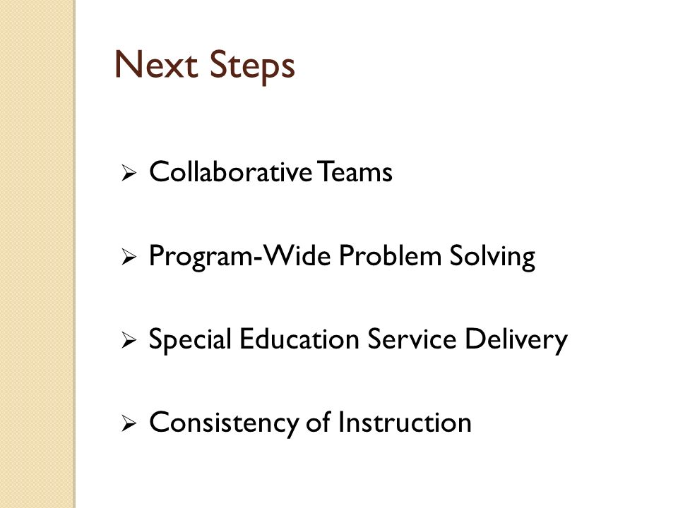 Next Steps Collaborative Teams Program-Wide Problem Solving Special Education Service Delivery Consistency of Instruction