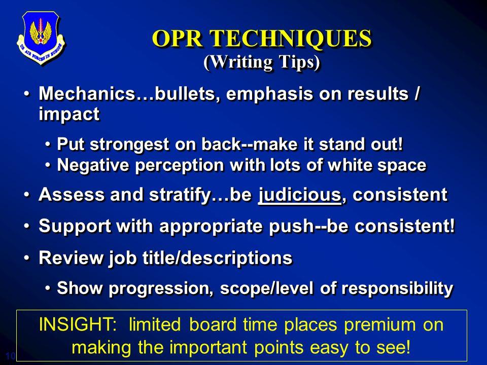10 OPR TECHNIQUES (Writing Tips) Mechanics…bullets, emphasis on results / impactMechanics…bullets, emphasis on results / impact Put strongest on back-