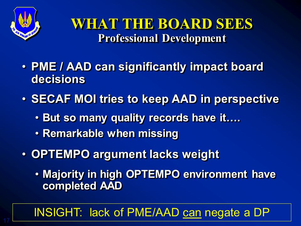 17 WHAT THE BOARD SEES Professional Development PME / AAD can significantly impact board decisionsPME / AAD can significantly impact board decisions S