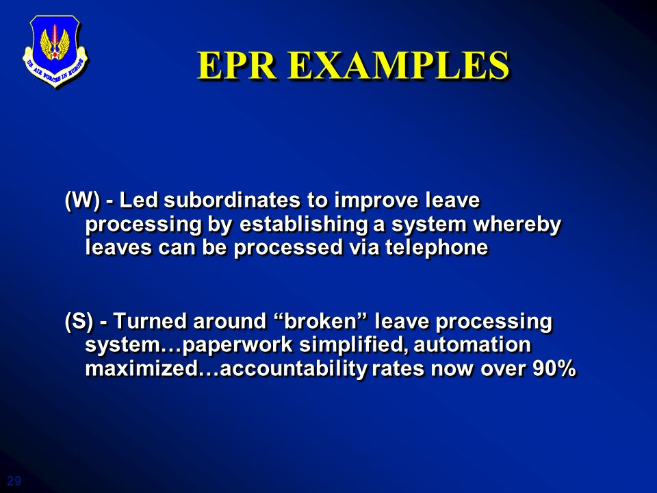 29 EPR EXAMPLES (W) - Led subordinates to improve leave processing by establishing a system whereby leaves can be processed via telephone (S) - Turned