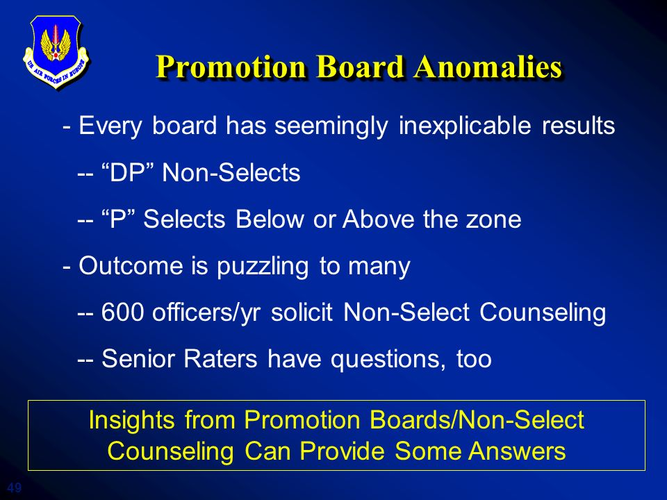 49 Promotion Board Anomalies - Every board has seemingly inexplicable results -- DP Non-Selects -- P Selects Below or Above the zone - Outcome is puzz