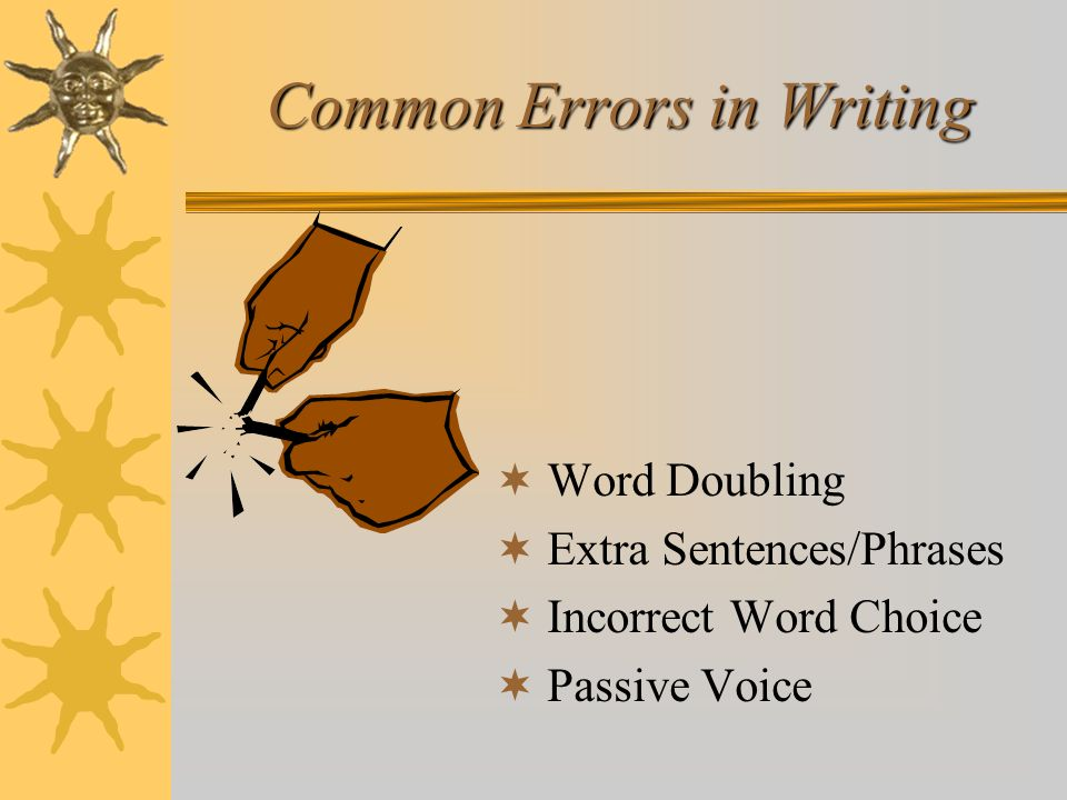 Common Errors in Writing Word Doubling Extra Sentences/Phrases Incorrect Word Choice Passive Voice