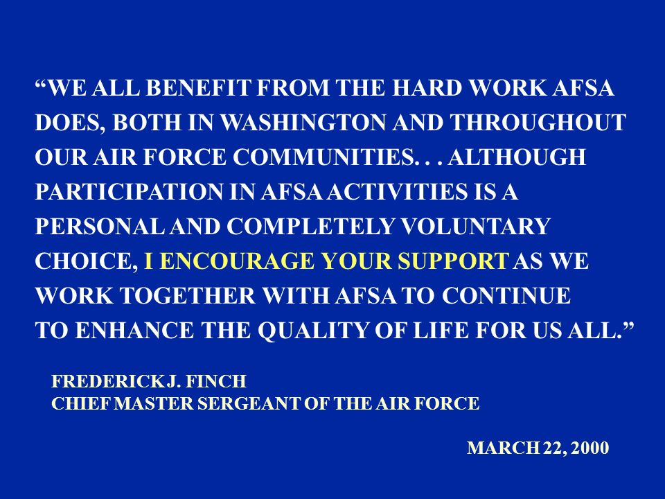 WE ALL BENEFIT FROM THE HARD WORK AFSA DOES, BOTH IN WASHINGTON AND THROUGHOUT OUR AIR FORCE COMMUNITIES...