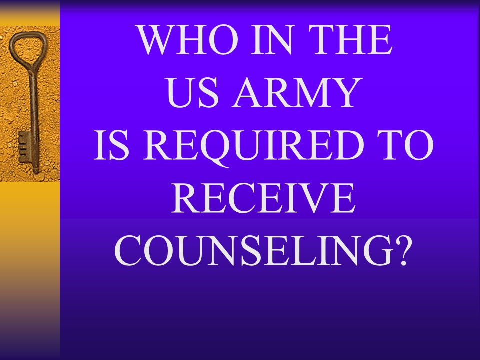WHO IN THE US ARMY IS REQUIRED TO RECEIVE COUNSELING?