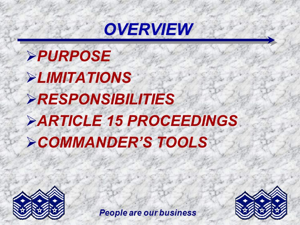 People are our business COMMANDERS TOOLS COMMANDERS TOOLS VACATION ACTION –PREVIOUSLY SUSPENDED PUNISHMENT MAY BE VACATED (AF FM 366) IF: DURING THE SUSPENSION PERIOD, MEMBER COMMITS A SECOND OFFENSE UNDER THE UCMJ, OR VIOLATES A CONDITION OF THE PROBATION –VACATION ACTION MUST BE INITIATED DURING SUSPENSION PERIOD