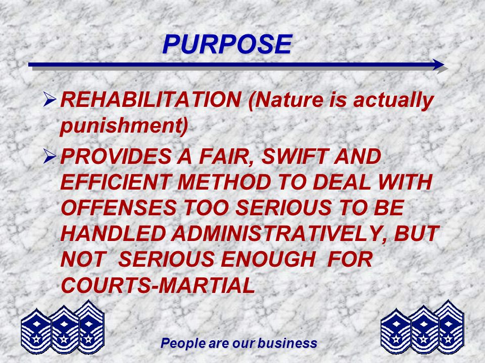 People are our business PURPOSE REHABILITATION (Nature is actually punishment) PROVIDES A FAIR, SWIFT AND EFFICIENT METHOD TO DEAL WITH OFFENSES TOO S