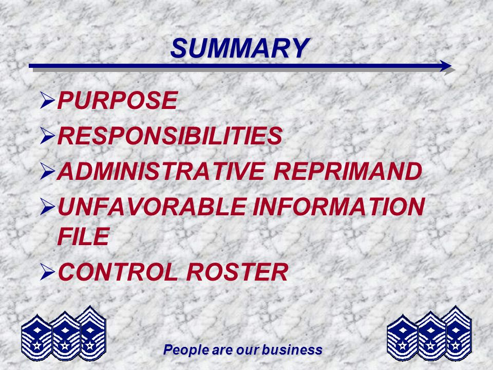 People are our business SUMMARY PURPOSE RESPONSIBILITIES ADMINISTRATIVE REPRIMAND UNFAVORABLE INFORMATION FILE CONTROL ROSTER