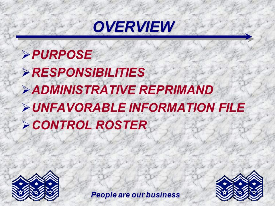 People are our business OVERVIEW PURPOSE RESPONSIBILITIES ADMINISTRATIVE REPRIMAND UNFAVORABLE INFORMATION FILE CONTROL ROSTER