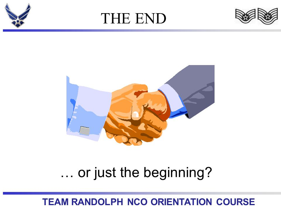 TEAM RANDOLPH NCO ORIENTATION COURSE THE END … or just the beginning?