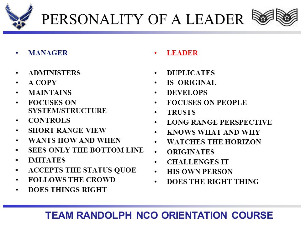 TEAM RANDOLPH NCO ORIENTATION COURSE PERSONALITY OF A LEADER LEADER DUPLICATES IS ORIGINAL DEVELOPS FOCUSES ON PEOPLE TRUSTS LONG RANGE PERSPECTIVE KN