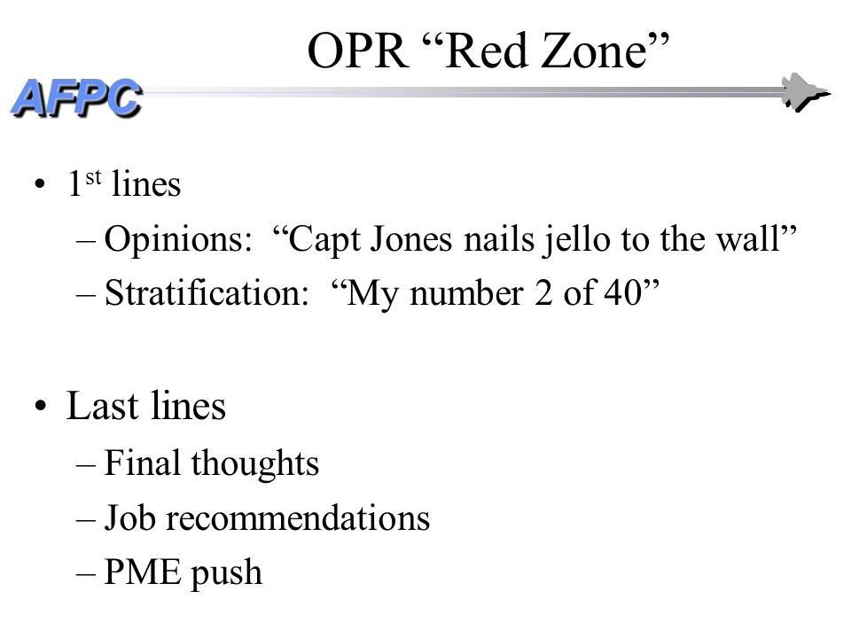 AFPCAFPC 1 st lines –Opinions: Capt Jones nails jello to the wall –Stratification: My number 2 of 40 Last lines –Final thoughts –Job recommendations –