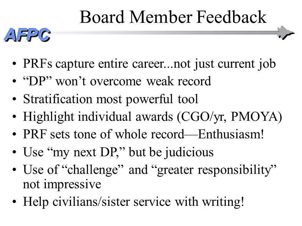 AFPCAFPC PRFs capture entire career...not just current job DP wont overcome weak record Stratification most powerful tool Highlight individual awards