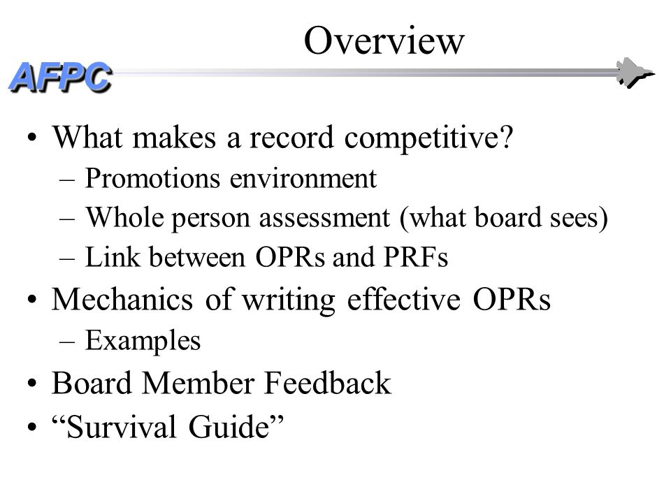 AFPCAFPC Overview What makes a record competitive? –Promotions environment –Whole person assessment (what board sees) –Link between OPRs and PRFs Mech
