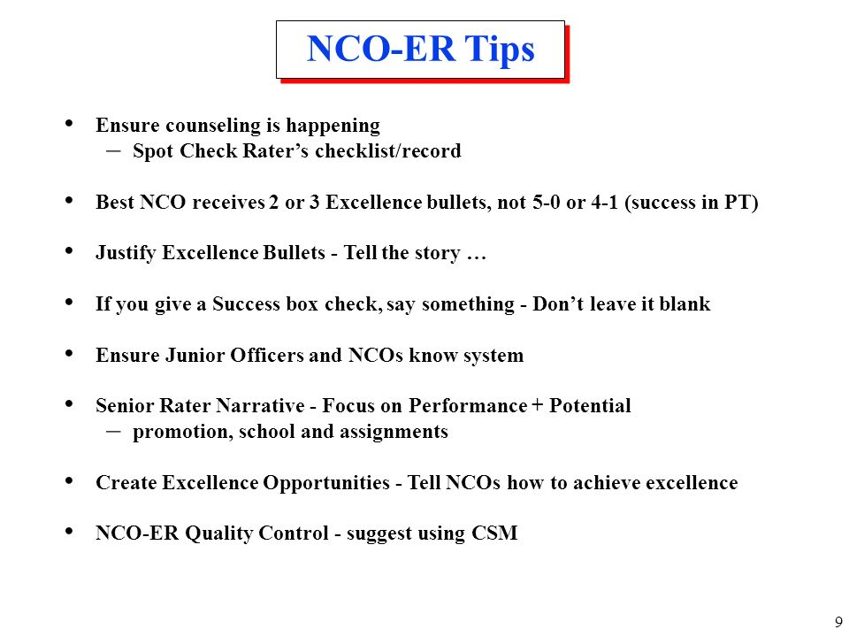 9 Ensure counseling is happening – Spot Check Raters checklist/record Best NCO receives 2 or 3 Excellence bullets, not 5-0 or 4-1 (success in PT) Just