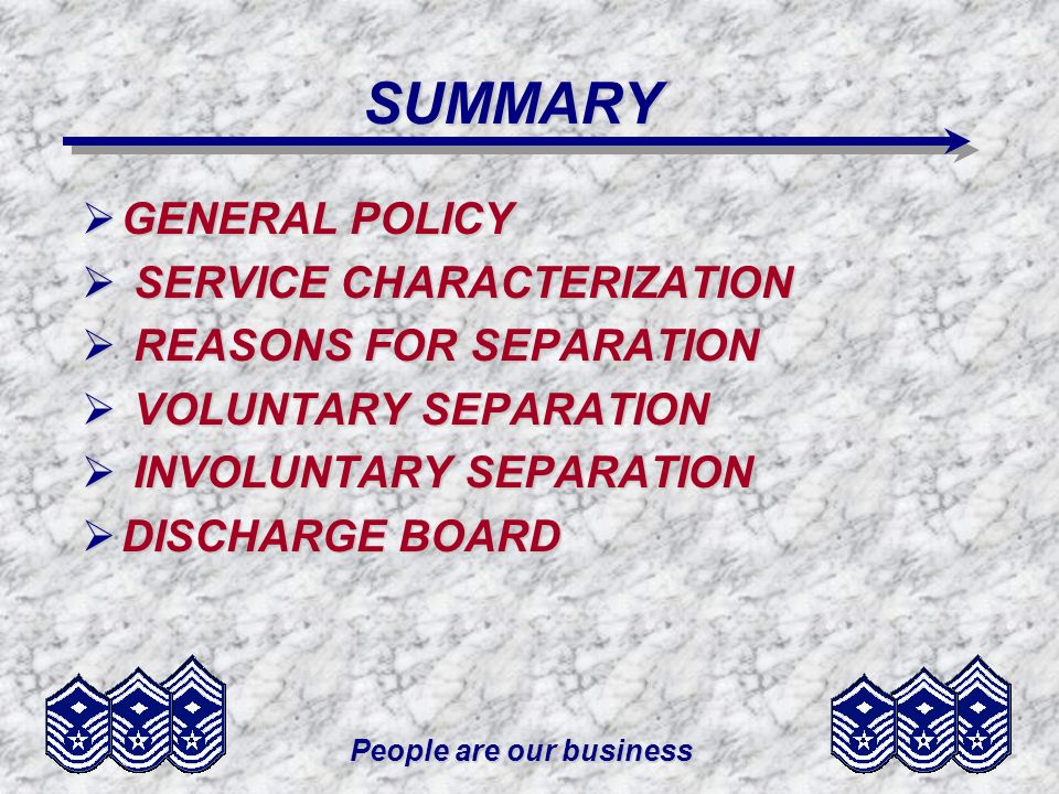 People are our business SUMMARY GENERAL POLICY GENERAL POLICY SERVICE CHARACTERIZATION SERVICE CHARACTERIZATION REASONS FOR SEPARATION REASONS FOR SEP