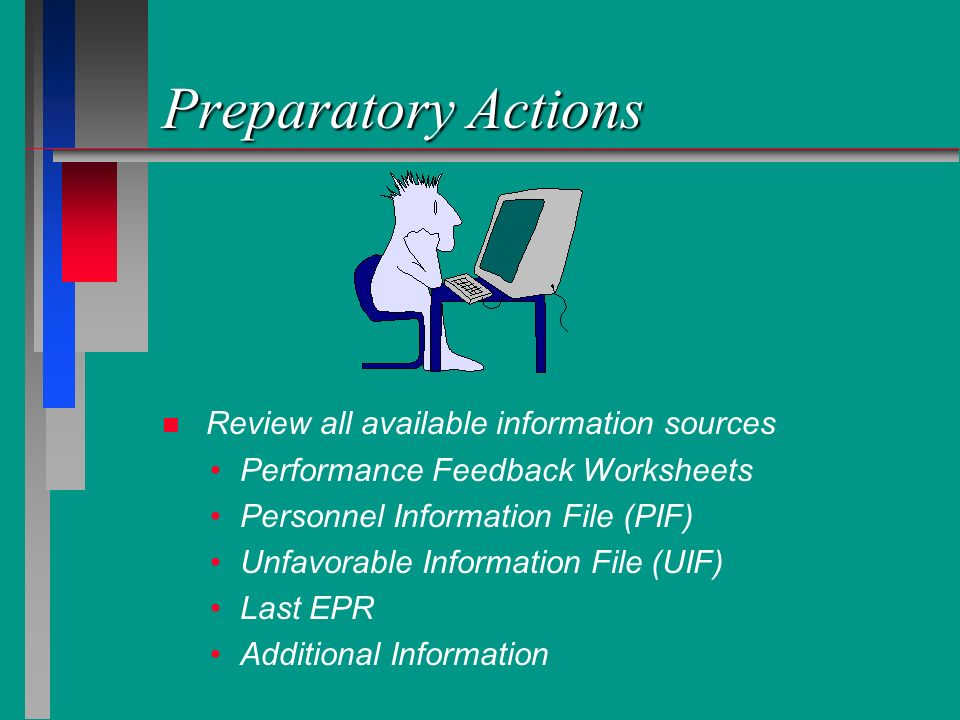Preparatory Actions Review all available information sources Performance Feedback Worksheets Personnel Information File (PIF) Unfavorable Information