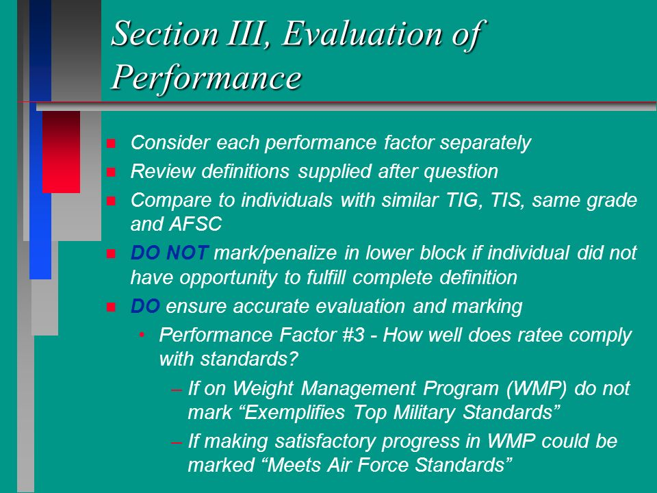 Section III, Evaluation of Performance n n Consider each performance factor separately n n Review definitions supplied after question n n Compare to i
