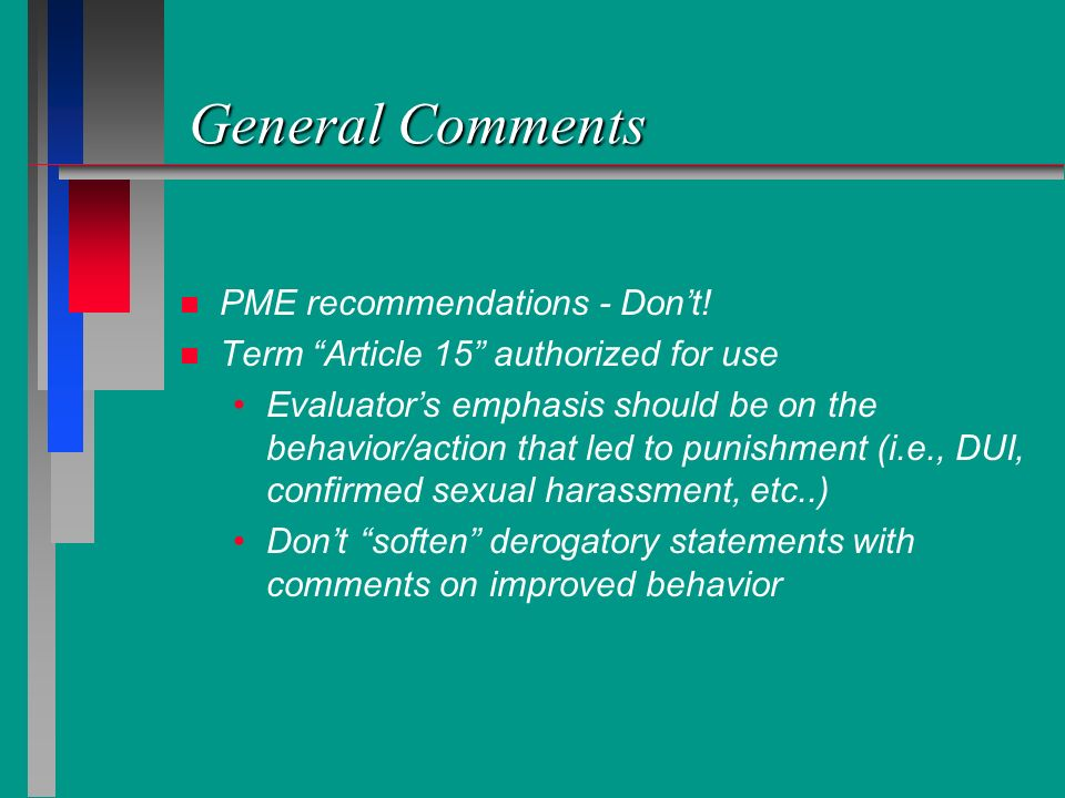 General Comments n n PME recommendations - Dont! n n Term Article 15 authorized for use Evaluators emphasis should be on the behavior/action that led