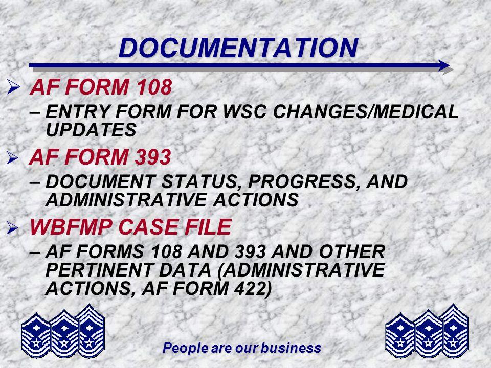 People are our business DOCUMENTATION AF FORM 108 –ENTRY FORM FOR WSC CHANGES/MEDICAL UPDATES AF FORM 393 –DOCUMENT STATUS, PROGRESS, AND ADMINISTRATI
