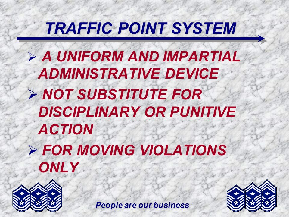 People are our business TRAFFIC POINT SYSTEM A UNIFORM AND IMPARTIAL ADMINISTRATIVE DEVICE NOT SUBSTITUTE FOR DISCIPLINARY OR PUNITIVE ACTION FOR MOVI