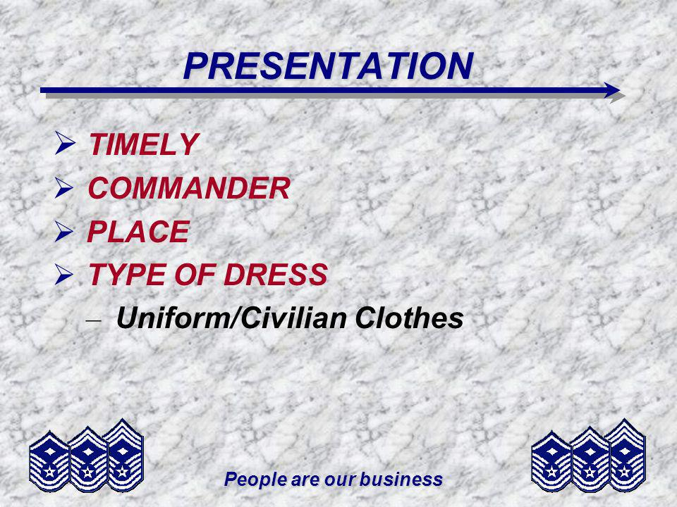 People are our business PRESENTATION TIMELY COMMANDER PLACE TYPE OF DRESS – Uniform/Civilian Clothes