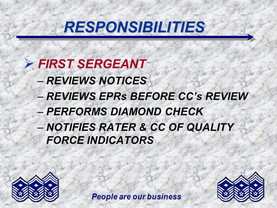 People are our business RESPONSIBILITIES FIRST SERGEANT –REVIEWS NOTICES –REVIEWS EPRs BEFORE CCs REVIEW –PERFORMS DIAMOND CHECK –NOTIFIES RATER & CC