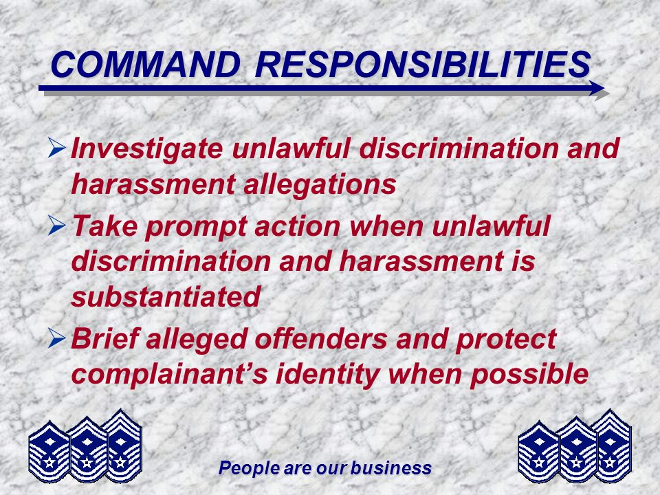 People are our business COMMAND RESPONSIBILITIES Provide MEO Office with demographics of violators/participants and administrative or disciplinary action taken on all allegations of EOT violations investigated and confirmed by the unit commander