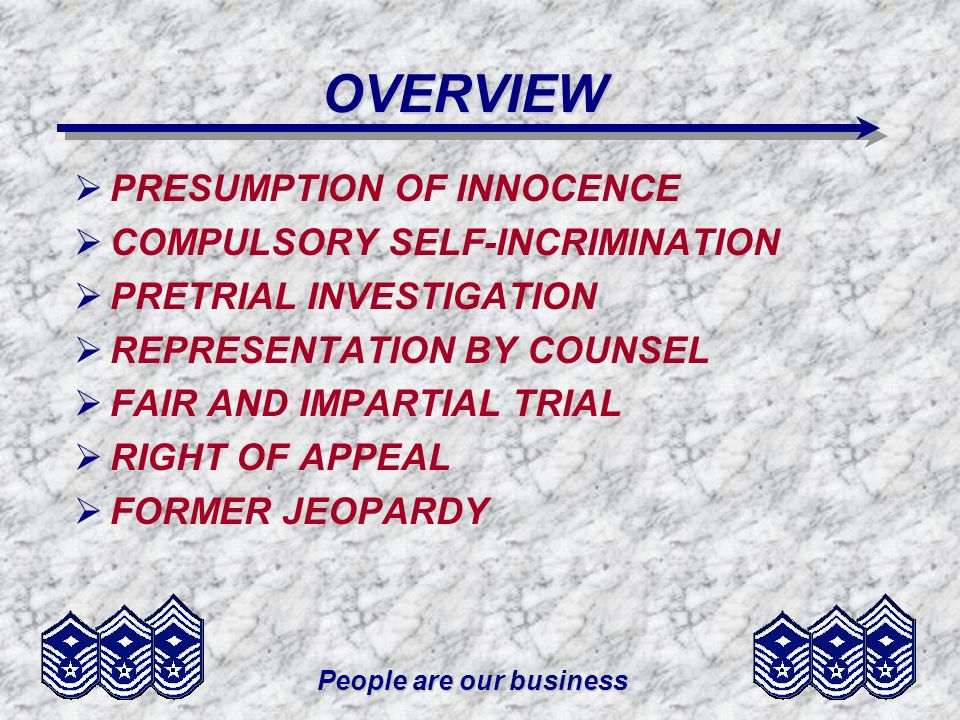 People are our business OVERVIEW PRESUMPTION OF INNOCENCE COMPULSORY SELF-INCRIMINATION PRETRIAL INVESTIGATION REPRESENTATION BY COUNSEL FAIR AND IMPA