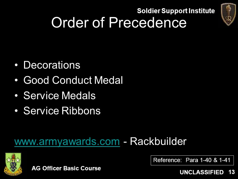 AG Officer Basic Course UNCLASSIFIED Soldier Support Institute 13 Order of Precedence Decorations Good Conduct Medal Service Medals Service Ribbons ww