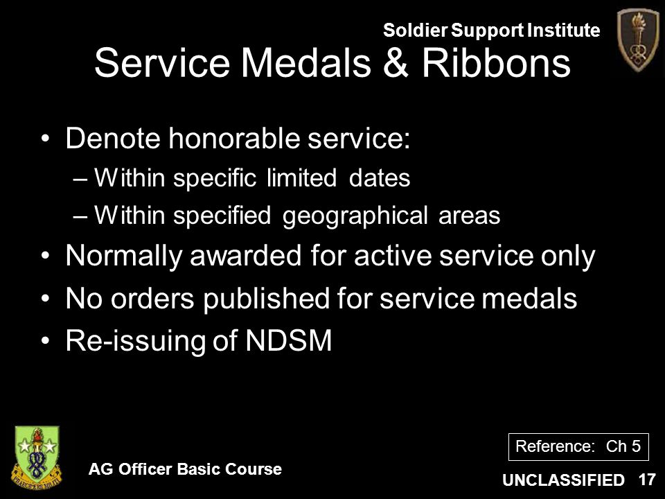 AG Officer Basic Course UNCLASSIFIED Soldier Support Institute 17 Service Medals & Ribbons Denote honorable service: –Within specific limited dates –W