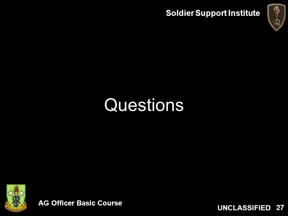 AG Officer Basic Course UNCLASSIFIED Soldier Support Institute 27 Questions
