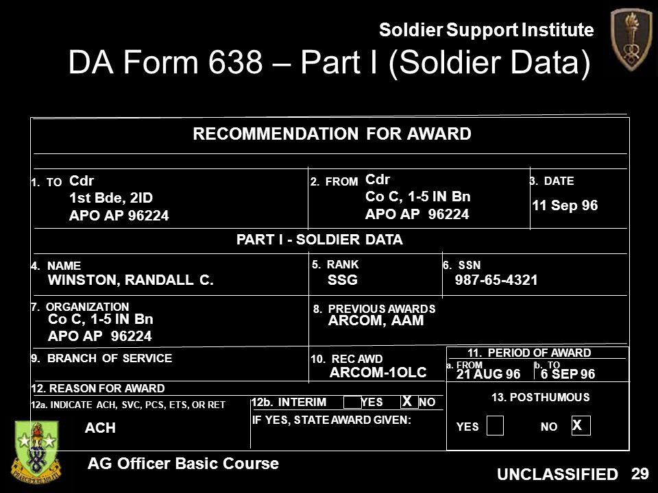 AG Officer Basic Course UNCLASSIFIED Soldier Support Institute 29 DA Form 638 – Part I (Soldier Data) RECOMMENDATION FOR AWARD 12b. INTERIM YES NO 13.