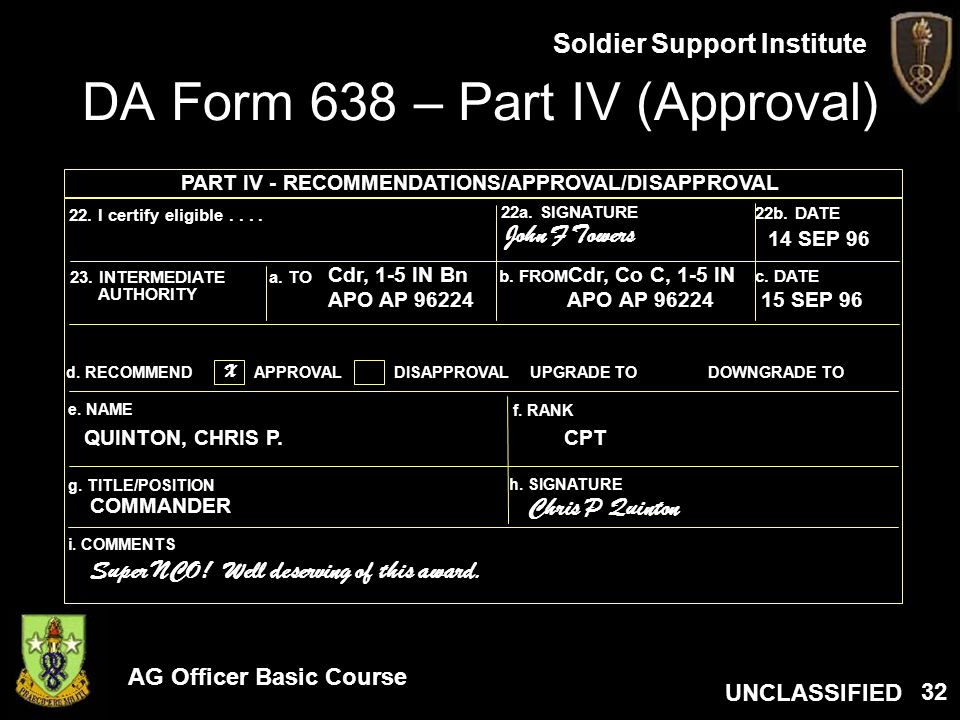 AG Officer Basic Course UNCLASSIFIED Soldier Support Institute 32 DA Form 638 – Part IV (Approval) 22. I certify eligible.... 22a. SIGNATURE 22b. DATE