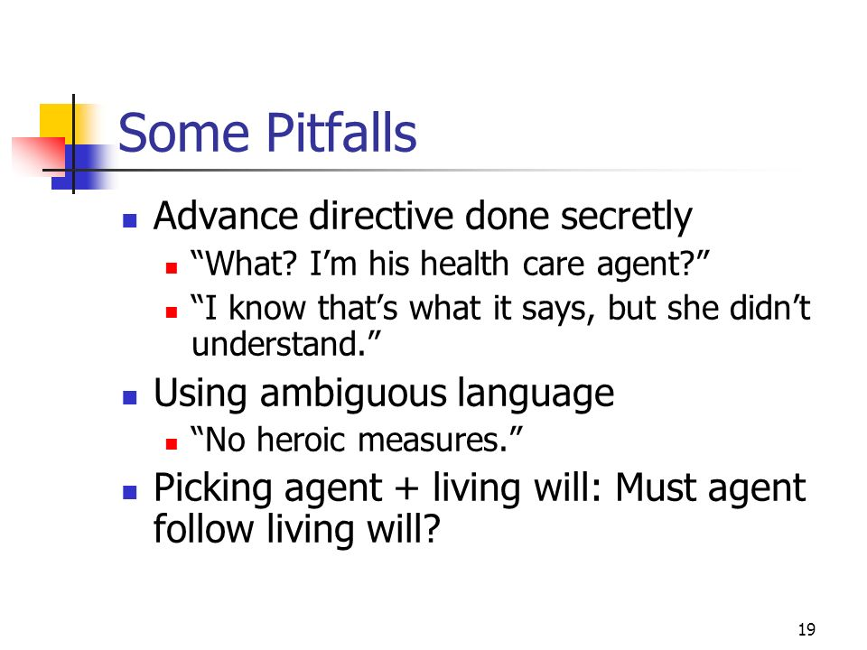 19 Some Pitfalls Advance directive done secretly What.