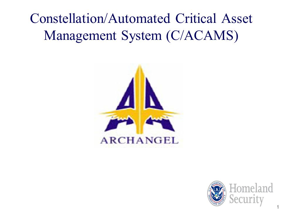 1 Constellation/Automated Critical Asset Management System (C/ACAMS)