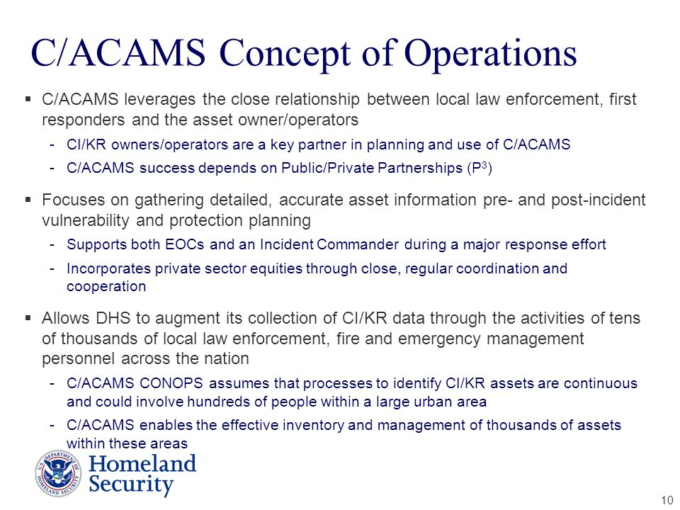 10 C/ACAMS Concept of Operations C/ACAMS leverages the close relationship between local law enforcement, first responders and the asset owner/operator