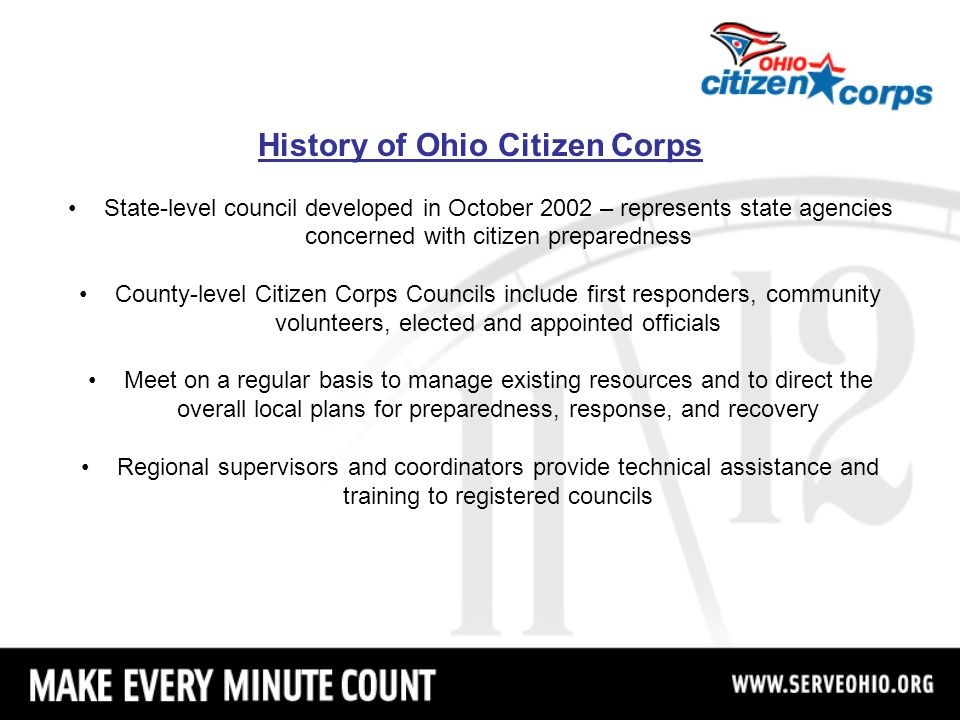 History of Ohio Citizen Corps State-level council developed in October 2002 – represents state agencies concerned with citizen preparedness County-lev