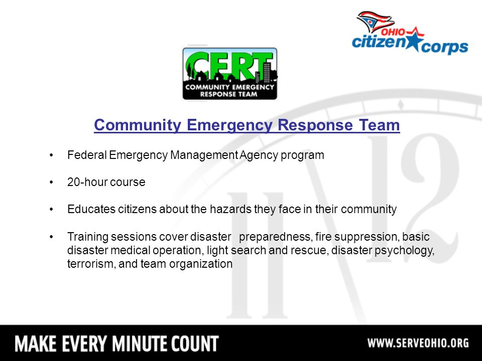 Community Emergency Response Team Federal Emergency Management Agency program 20-hour course Educates citizens about the hazards they face in their co