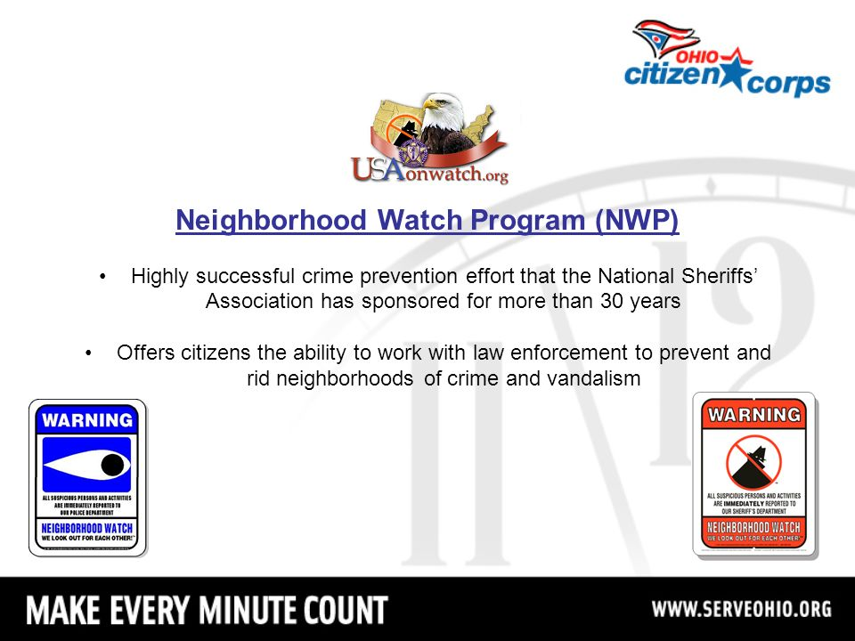 Neighborhood Watch Program (NWP) Highly successful crime prevention effort that the National Sheriffs Association has sponsored for more than 30 years