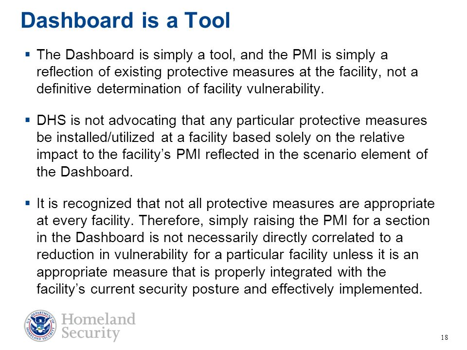 Dashboard is a Tool The Dashboard is simply a tool, and the PMI is simply a reflection of existing protective measures at the facility, not a definiti