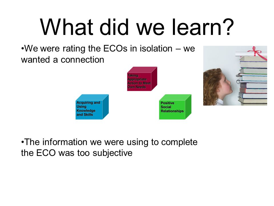 What did we learn? We were rating the ECOs in isolation – we wanted a connection The information we were using to complete the ECO was too subjective