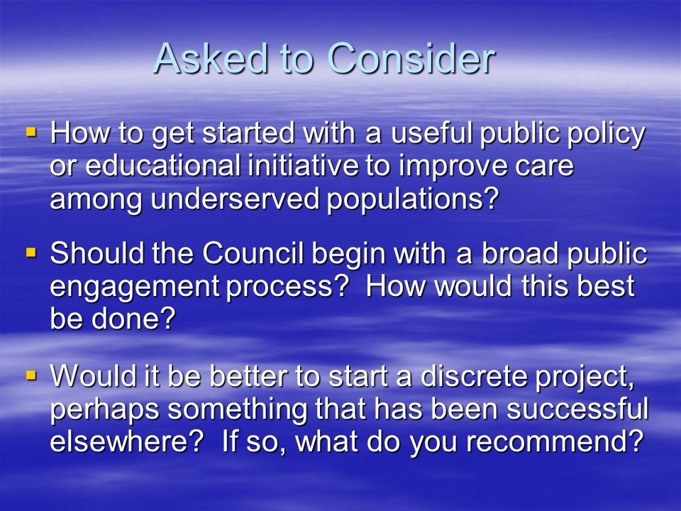 Objectives… How to get started with a useful public policy or educational initiative to improve care among underserved populations.